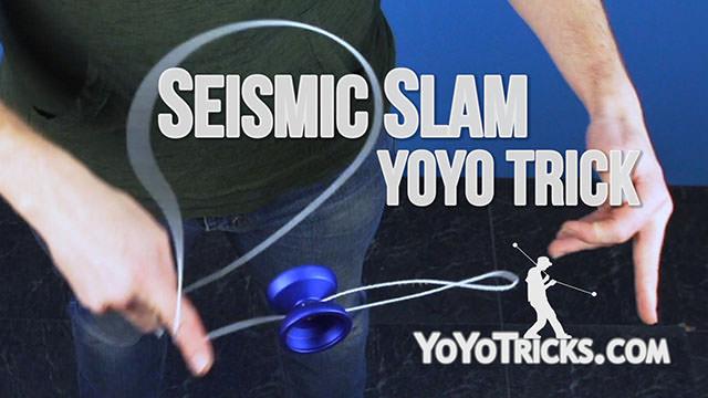 Seismic Slam Yoyo Trick
